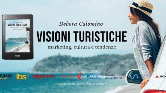 Visioni turistiche: il turismo di ieri e di domani spiegato bene da Debora Calomino